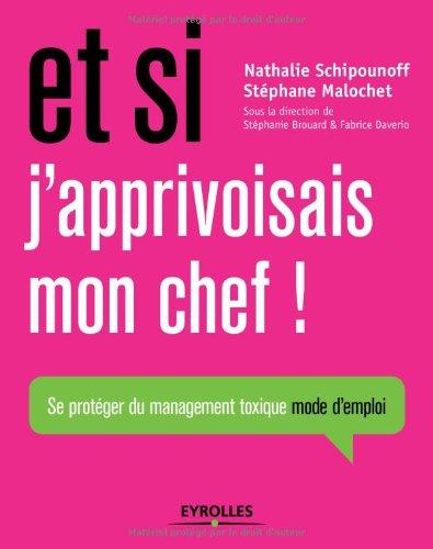 Et si j'apprivoisais mon chef ! Se protéger du management toxique mode d'emploi par Nathalie Schipounoff