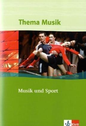 Musik und Sport: Themenheft Klasse 7 bis 13 (Thema Musik)