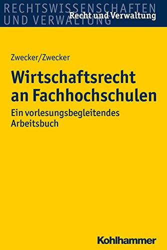 Wirtschaftsrecht an Hochschulen: Ein vorlesungsbegleitendes Arbeitsbuch (Recht und Verwaltung)