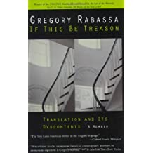 If This Be Treason: Translation and Its Dyscontents: Translation and Its Dyscontents, a Memoir