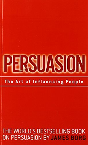 Persuasion: The Art of Influencing People by James Borg (2008-12-26)