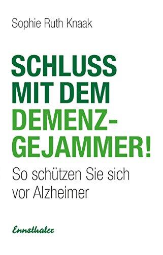 Schluss mit dem Demenz-Gejammer!: So schützen Sie sich vor Alzheimer