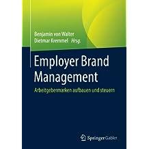Employer Brand Management: Arbeitgebermarken aufbauen und steuern
