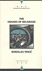 The Houses of Belgrade (Writings from an Unbound Europe) by Borislav Pekic (1994-03-02)