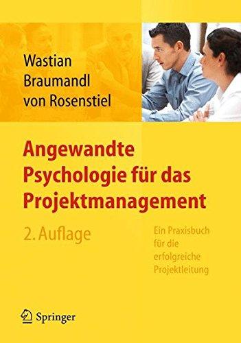 Angewandte Psychologie für das Projektmanagement. Ein Praxisbuch für die erfolgreiche Projektleitung