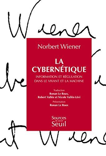 La Cybernétique. Information et régulation dans le vivant et la machine: Information et régulation dans le vivant et la machine