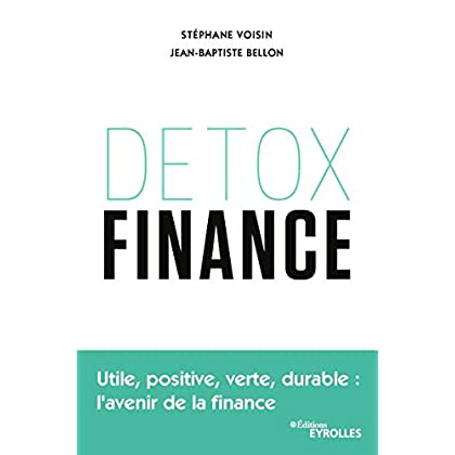 Detox finance: Utile, positive, verte, durable : l'avenir de la finance