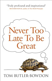 Never Too Late To Be Great: The Power of Thinking Long by [Butler-Bowdon, Tom]