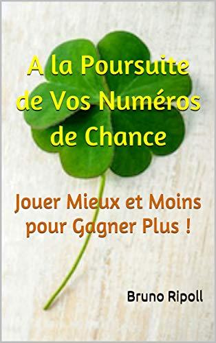 Couverture du livre A la Poursuite de Vos Numéros de Chance: Jouez Mieux et Moins pour Gagner Plus ! (Pour Prédire votre Avenir Créez le ! t. 1)