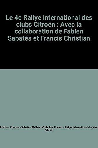 Le 4e Rallye international des clubs Citron : Avec la collaboration de Fabien Sabats et Francis Christian