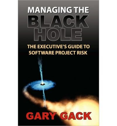 (Managing the Black Hole: The Executive's Guide to Software Project Risk) By Gack, Gary (Author) Paperback on (03 , 2010)