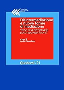 Disintermediazione e nuove forme di mediazione. Verso una democrazia post-rappresentativa? (Quaderni) di [AA. VV.]
