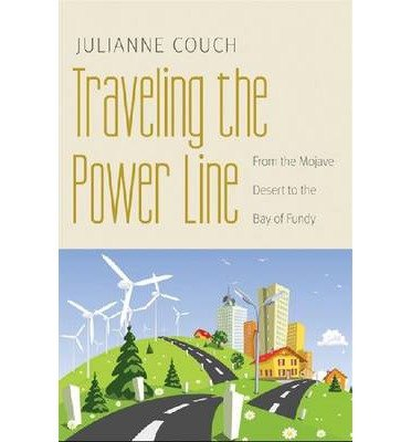 { TRAVELING THE POWER LINE: FROM THE MOJAVE DESERT TO THE BAY OF FUNDY (OUR SUSTAINABLE FUTURE) } By Couch, Julianne ( Author ) [ Mar - 2013 ] [ Paperback ]