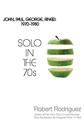 Solo in the 70s: John, Paul, George, Ringo: 1970-1980 by Robert Rodriguez (2-Dec-2013) Paperback