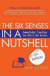 The Six Senses in a Nutshell: Demonstrated Transitions from Bleak to Bold Narrative by Jessica Bell (2015-11-12)