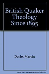 British Quaker Theology Since 1895