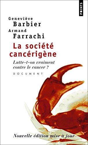 La Société cancérigène. Lutte-t-on vraiment contre le cancer ?