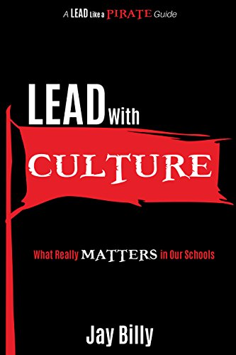 Lead with Culture: What Really Matters in Our Schools (A Lead Like a PIRATE Guide) (English Edition)