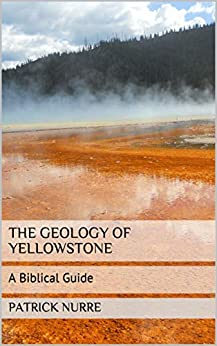 The Geology Of Yellowstone: A Biblical Guide por Patrick Nurre Gratis