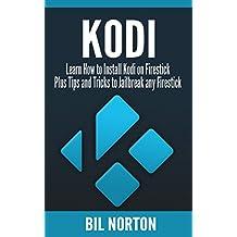 KODI: Learn How To Install Kodi On Firestick Plus Tips And Tricks To Jailbreak Any Firestick (2017 Kodi User Guide, fire tv stick, kodi book, kodi fire tv stick, kodi stick) (English Edition)