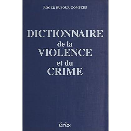 Dictionnaire de la violence et du crime (Justice et Crim)