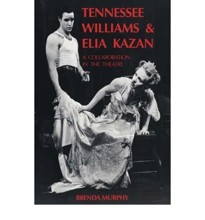 [(Tennessee Williams and Elia Kazan: A Collaboration in the Theatre )] [Author: Brenda Murphy] [Dec-2006]