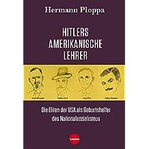 Hitlers amerikanische Lehrer: Die Eliten der USA als Geburtshelfer der Nazi-Bewegung