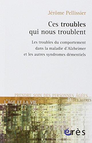 Ces troubles qui nous troublent : Les troubles du comportement dans la maladie d'Alzheimer et les autres syndromes démentiels