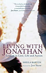 Living with Jonathan - Lessons in Love, Life and Autism by Sheila Barton (2012-09-13)