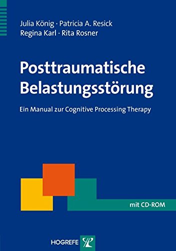 Posttraumatische Belastungsstörung: Ein Manual zur Cognitive Processing Therapy (Therapeutische Praxis)