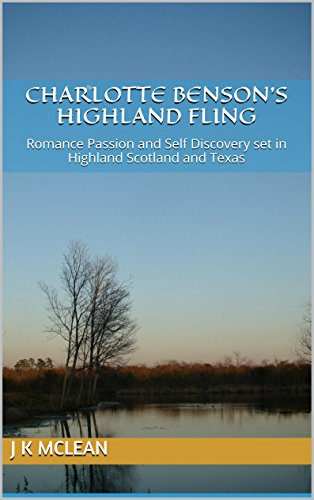 Charlotte Benson's Highland Fling: Romance Passion and Self Discovery set in Highland Scotland and Texas (English Edition)