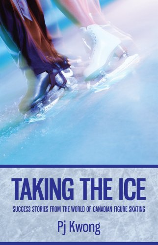 Taking the Ice: Success Stories from the World of Canadian Figure Skating por Pj Kwong