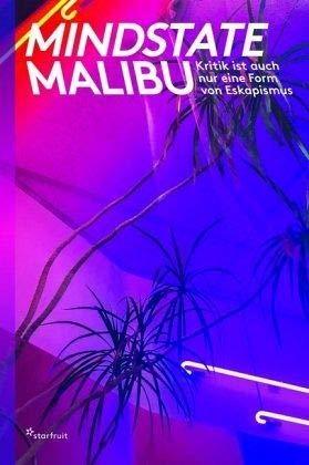 Mindstate Malibu: Kritik ist auch nur eine Form von Eskapismus