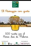 Il paesaggio con gusto. 100 ricette per il Parco Sud di Milano