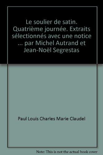 Le soulier de satin. Quatrième journée. Extraits sélectionnés avec une notice ... par Michel Autrand et Jean-Noël Segrestas