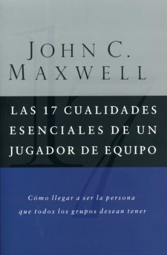 Las 17 cualidades esenciales de un jugador de equipo por John C. Maxwell