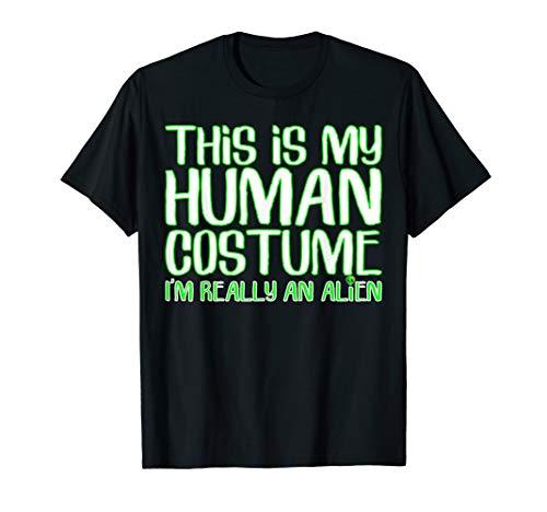 Das ist mein menschliches Kostüm. Ich bin wirklich ein Alien T-Shirt