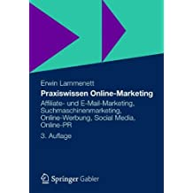 Praxiswissen Online-Marketing: Affiliate- und E-Mail-Marketing, Suchmaschinenmarketing, Online-Werbung, Social Media, Online-PR