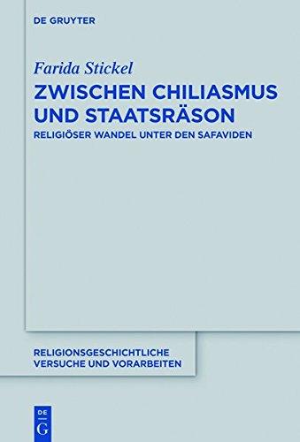 Zwischen Chiliasmus und Staatsräson: Religiöser Wandel unter den Ṣafaviden (Religionsgeschichtliche Versuche und Vorarbeiten, Band 70)
