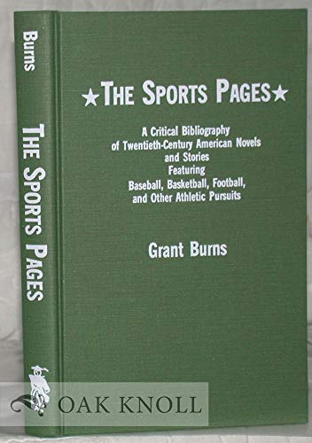 The Sports Pages: A Critical Bibliography of Twentieth Century American Novels and Stories Featuring Baseball, Basketball, Football and Other Athletic Pursuits