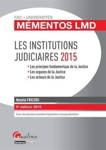 Les institutions judiciaires 2015 : les principes fondamentaux de la justice, les organes de la justice, les acteurs de la justice de Natalie Fricero (10 février 2015) Broché