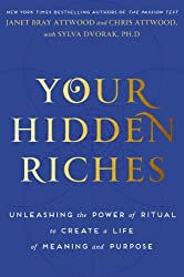 Your Hidden Riches: Unleashing the Power of Ritual to Create a Life of Meaning and Purpose by Janet Bray Attwood (2014-10-21)