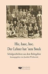 Hic, haec, hoc. Der Lehrer hat 'nen Stock: Schulgeschichten aus dem Ruhrgebiet