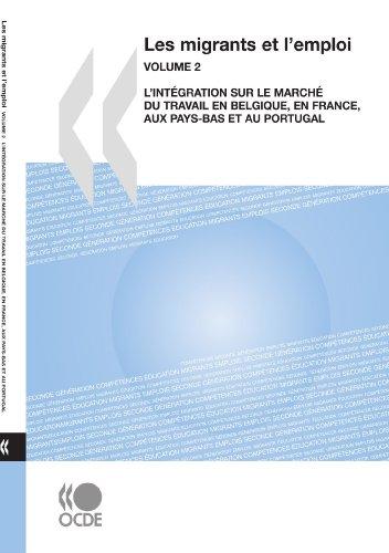 Les migrants et l'emploi (Vol.2) L'intgration sur le march du travail en Belgique, en France, aux Pays-Bas et au Portugal