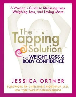 [ The Tapping Solution for Weight Loss & Body Confidence: A Woman's Guide to Stressing Less, Weighing Less, and Loving More Ortner, Jessica ( Author ) ] { Hardcover } 2014