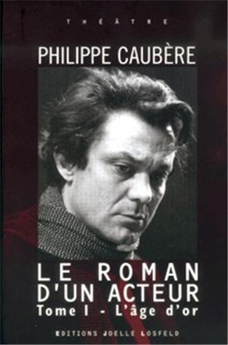 Le Roman d'un acteur, tome 1 : L'Age d'or par Philippe Caubère