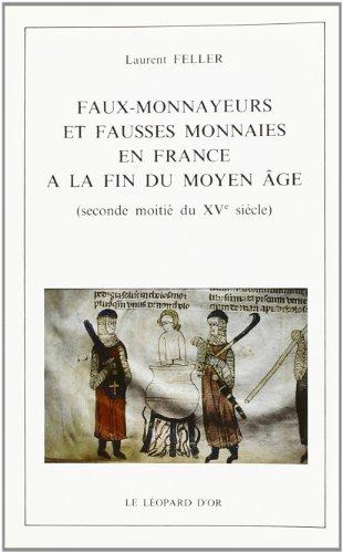 Faux-monnayeurs et fausses monnaies en France à la fin du Moyen âge par Laurent Feller