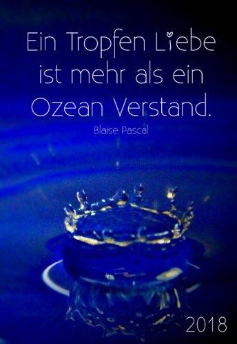 """Mini Kalender 2018 """"Ein Tropfen Liebe ist mehr als ein Ozean Verstand."""": (Blaise Pascal) ca. DIN A6"""