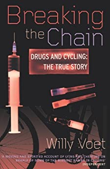 Breaking The Chain: Drugs and Cycling - The True Story par [Voet, Willy]