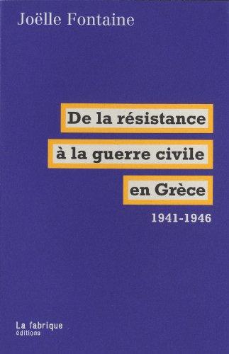 De la résistance à la guerre civile en Grèce 1941-1946 par Joëlle Fontaine